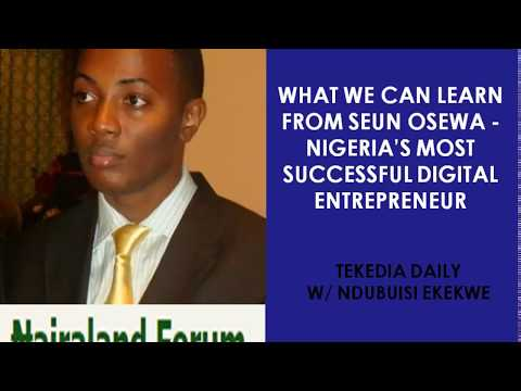 What We Can Learn From Seun Osewa - Nigeria's Most Successful Digital Entrepreneur