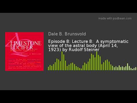 Episode 8: Lecture 8:  A symptomatic view of the astral body (April 14, 1923) by Rudolf Steiner