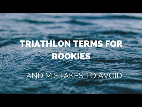 Triathlon Terms for Rookies, and mistakes to avoid