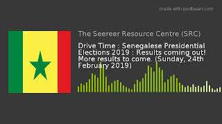 Drive Time : Senegal's Presidential Elections 2019 : Results! (24-02-2019)
