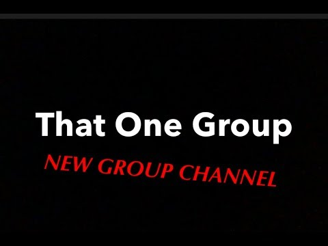 THAT ONE GROUP!!! *New YouTube group*