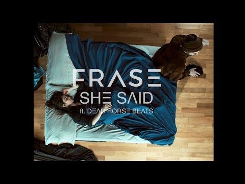 FRASE -SHE SAID ft. DEAD HORSE BEATS