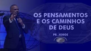 Os pensamentos e os caminhos de Deus - Pr. Jorge - 19H - IECG