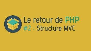 Aller plus loin - Le retour de PHP (#2 : Structure MVC)