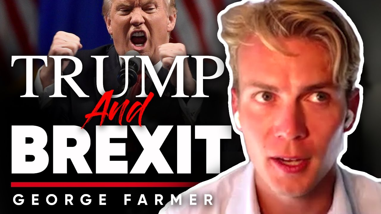 BREXIT & DONALD TRUMP ARE CONNECTED: How British People Changed The Course Of History |George Farmer