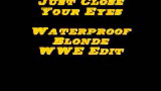 Just Close Your Eyes - Waterproof Blonde (WWE Edit)