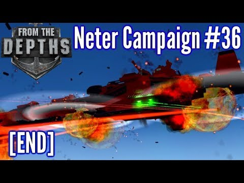 From The Depths | Ep 36 | [END] 'The Good Guys!' | Neter Campaign Gameplay: