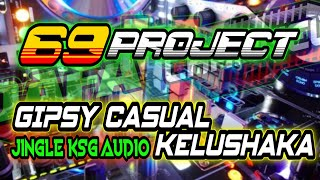 Download DJ KELUSHAKA-GIPSY CASUAL | 69 PROJECT | KSG AUDIO