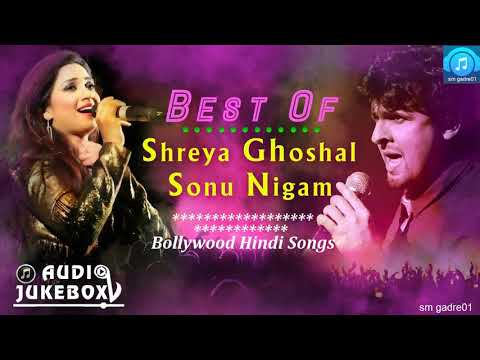 Best of Sonu Nigam & shreya Ghoshal Bollywood Hindi Songs Jukebox Songs