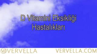D Vitamini Eksikliği - Belirtileri - Hastalıkları - D Vitamini Hakkında - Vervella