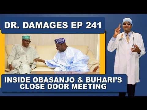 Dr. Damages Show - Episode 241: Inside Obasanjo & Buhari's Closed Door Meetings