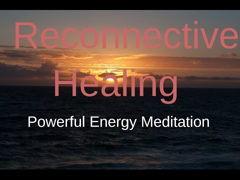 Reconnective Healing Meditation; powerful healing energies