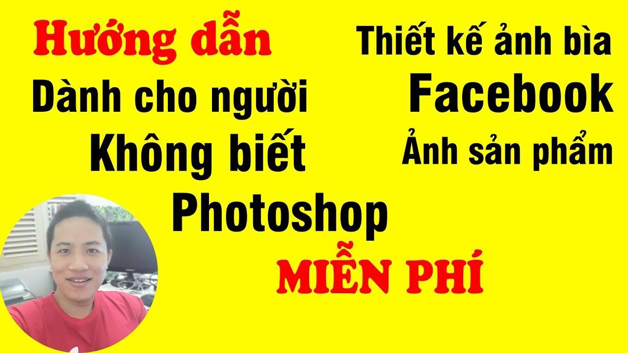 Cách thiết kế ảnh bìa Facebook và ảnh sản phẩm đối với người không biết photoshop