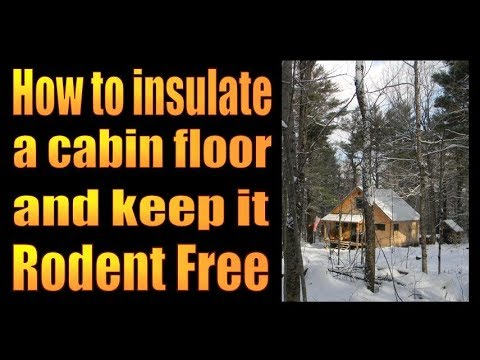 How To Insulate A Cabin Floor And Keep It Rodent Free
