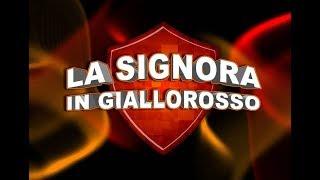 La Signora in Giallorosso - Puntata del 02/05/19