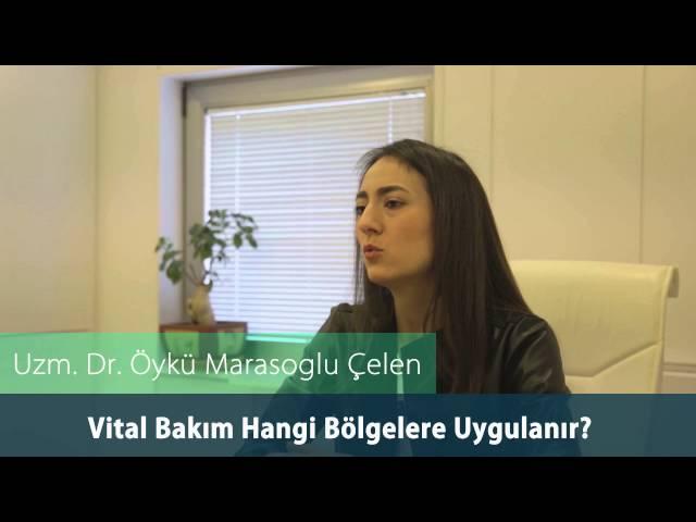 Dr.Öykü Maraşoğlu Çelen - Vital Bakım Hangi Bölgelere Uygulanır ?