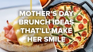 Mother's Day Brunch Ideas That'll Make Her Smile • Tasty Recipes