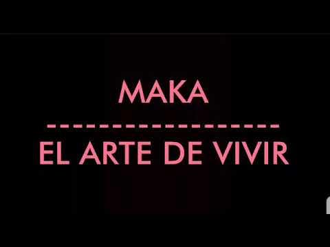 MAKA - EL ARTE DE VIVIR (LETRA)