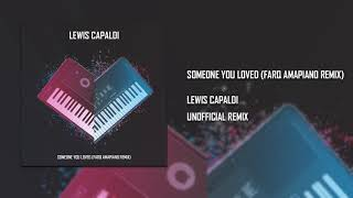 Lewis Capaldi - Someone You Loved (FarQ AmaPiano Bootleg Remix) *Re-Upload*