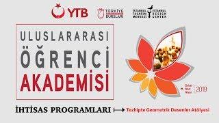 Uluslararası Öğrenci Akademisi - Tezhipte Geometrik Desenler Atölyesi