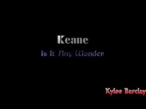 Keane - Is It Any Wonder Song Lyrics