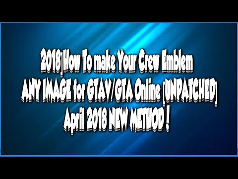 [2018]How To make Your Crew Emblem ANY IMAGE for GTAV/GTA Online [UNPATCHED] April 2018 NEW METHOD!