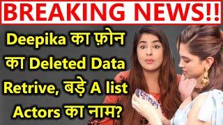 Breaking Deepika ke phone ka Deleted Data Retrive, Bade A List Actors ke Naam??