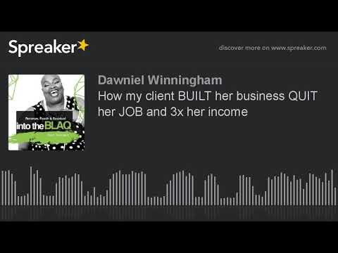 How my client BUILT her business QUIT her JOB and 3x her income
