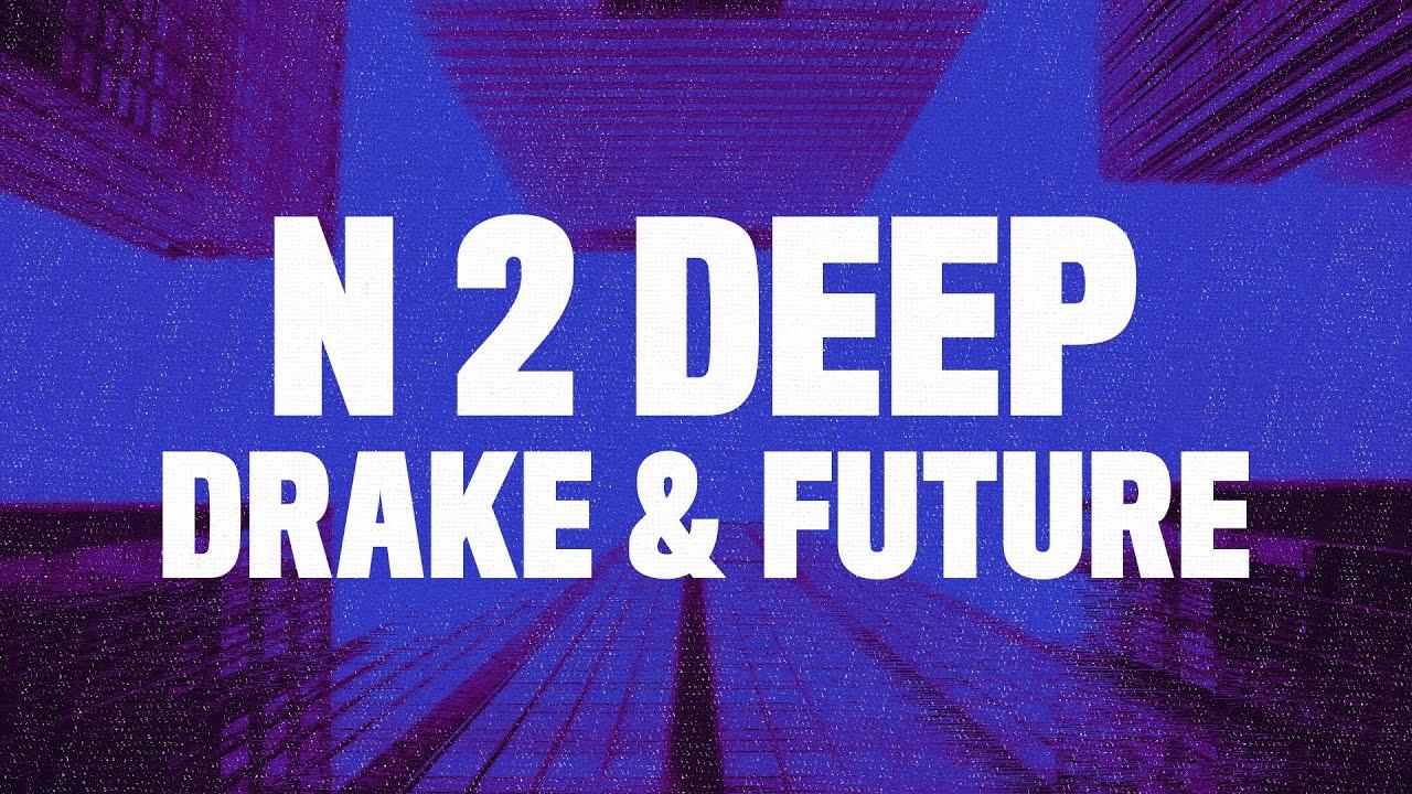 Drake - N 2 Deep (Lyrics) ft. Future