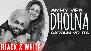 Dholna (Official B\u0026W) | Qismat | Ammy Virk | Sargun Mehta | B Praak | Jaani | New Punjabi Songs 2021