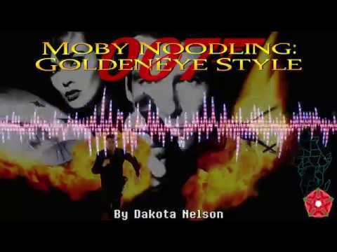 Moby Noodling: A Goldeneye Style Original Song by Dakota Nelson