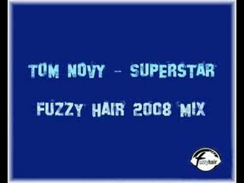TOM NOVY SUPERSTAR  FUZZY HAIR 2008 REMIX