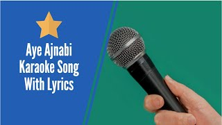 aye ajnabi tu bhi kabhi  karaoke with lyrics- karafun