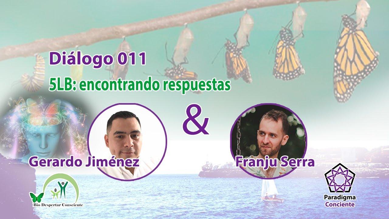 Diálogo 011 - 5LB: encontrando respuestas - Gerardo Jiménez - Bio Despertar Consciente