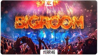 Sick Bigroom Mix 2018 Best of Festival EDM Big Room House EAR #146