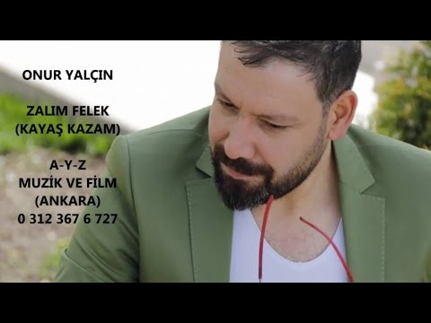 ONUR YALÇIN - ZALİM FELEK / KAYAŞ KAZAM KÖYÜM NENEK