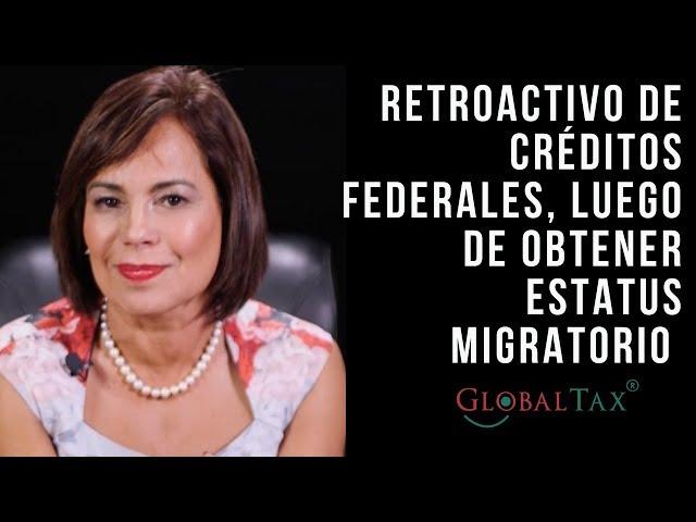 ¿Puedo reclamar retroactivo de Créditos Federales, luego de legalizar mi estatus migratorio?