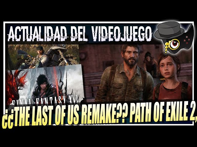 ¿DAYS GONE 2 CANCELADO+ REMAKE THE LAST OF US?, PATH OF EXILE 2 GAMEPLAY, FINAL FANTASY XVI Y MAS...