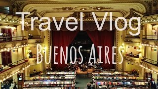 Travel Vlog | South America – Buenos Aires