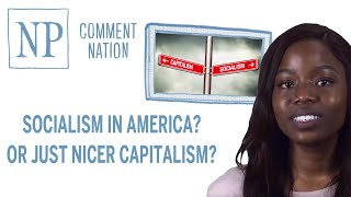 Comment Nation: Socialism in America? Or just nicer capitalism?