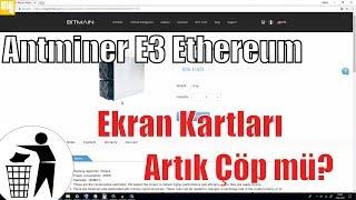 Bitmain Antminer E3 Ethereum Asic 180 Mh/s -  Ekran Kartları Artık Çöp mü?