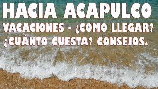 Como llegar a Acapulco, Cuernavaca, Chilpancingo, Tepoztlan, Cuautla, Oaxtepec.