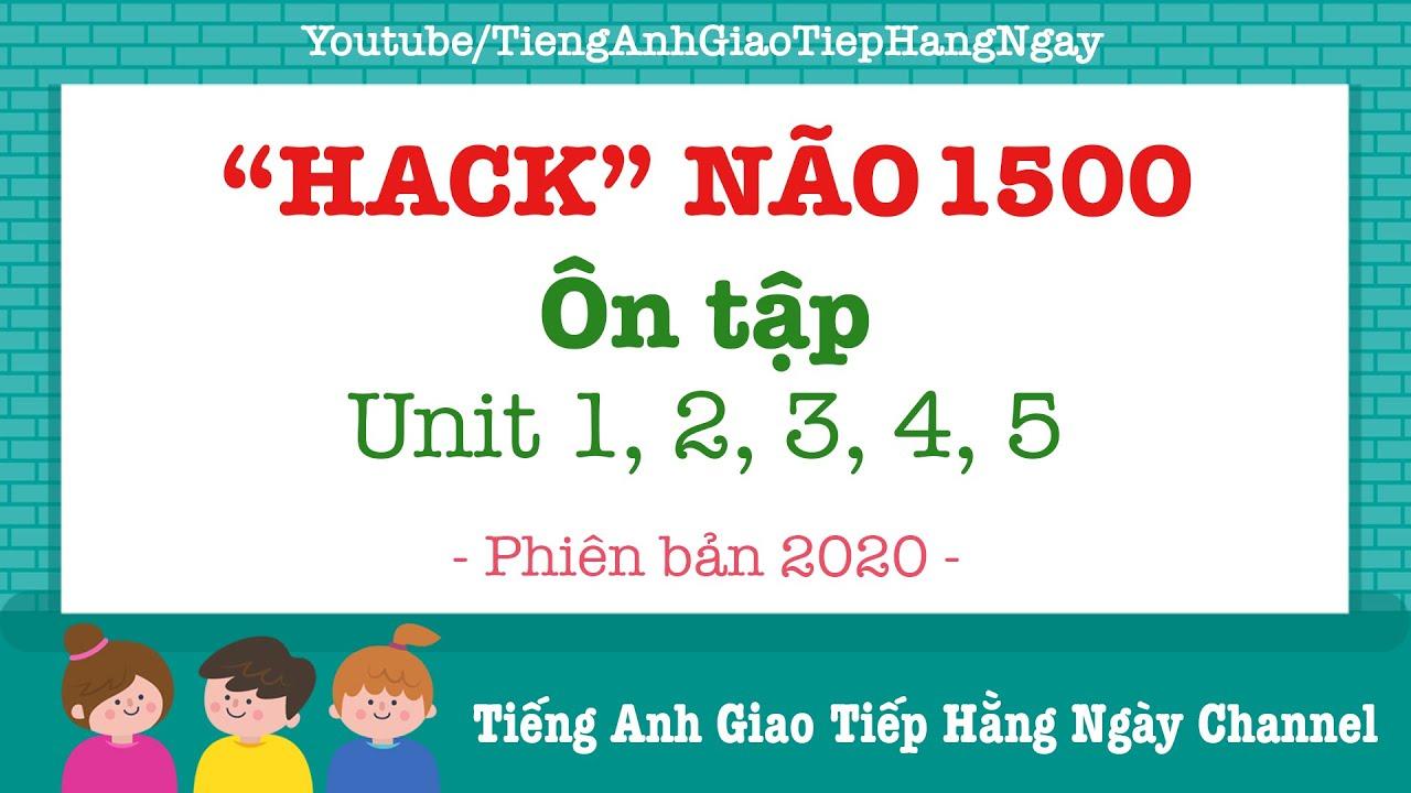 Ôn Tập Hack Não 1500 Từ Vựng Tiếng Anh Unit 1, 2, 3, 4, 5 [Phiên Bản 2020]