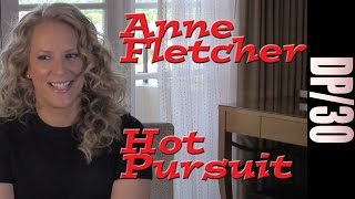 DP/30: Hot Pursuit, Anne Fletcher