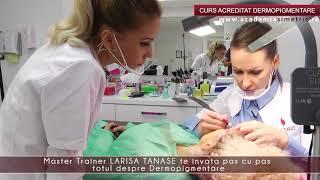 Curs acreditat dermopigmentare @ Academia Simetric, master trainer Larisa Tanase