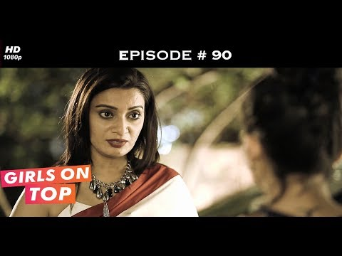 Girls on Top - Episode 90 - Isha at the crossroads of her life!