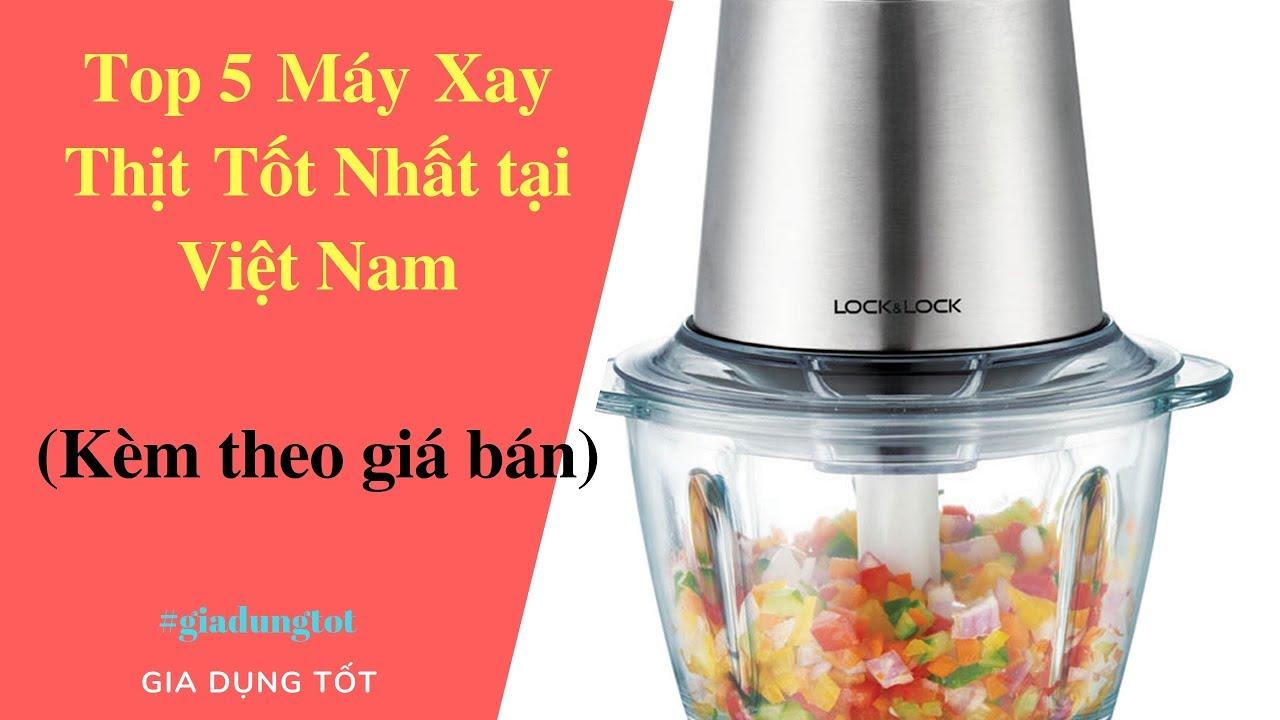 Top 5 Máy Xay Thịt Tốt Nhất Tại Việt Nam – Đồ Gia Dụng Tốt Nhất AZ.