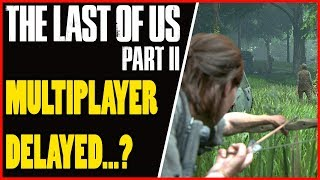 THE LAST OF US PART 2 MULTIPLAYER DELAYED