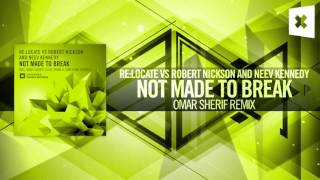 Re:Locate vs Robert Nickson & Neev Kennedy - Not Made To Break FULL (Omar Sherif Remix)