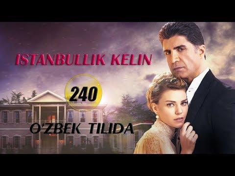 Istanbullik Kelin   Истанбуллик Келин 240 - QISM (REKLAMASIZ) (720HD) Turkiya Seriali O'zbek Tilida
